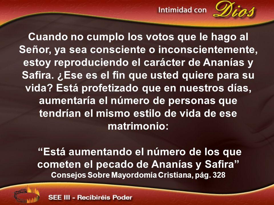 Cuando no cumplo los votos que le hago al Señor, ya sea consciente o inconscientemente, estoy reproduciendo el carácter de Ananías y Safira.