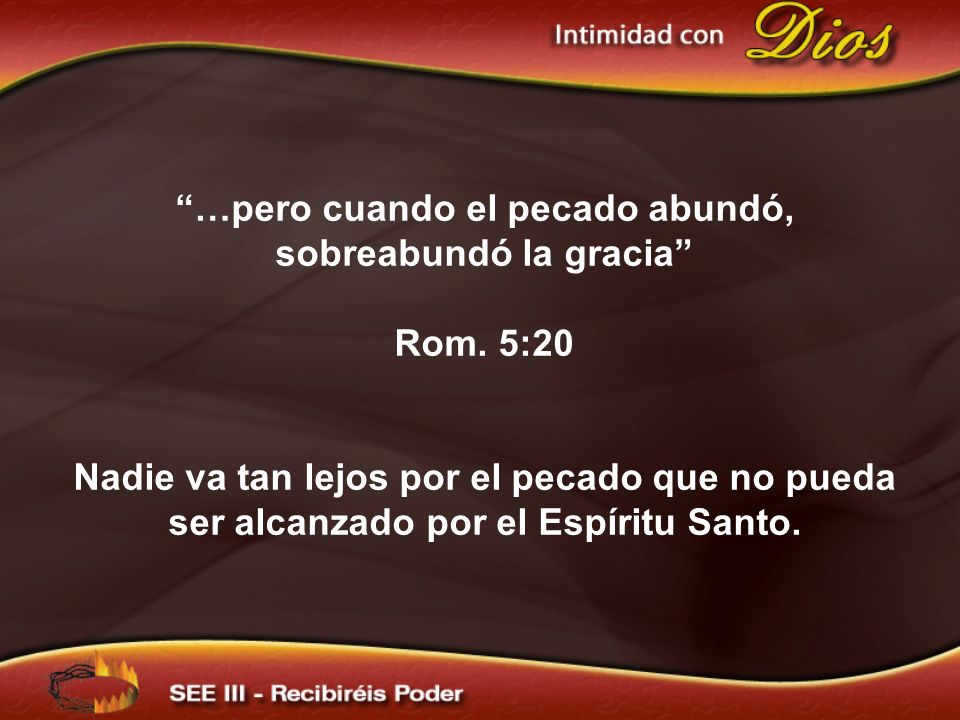 …pero cuando el pecado abundó, sobreabundó la gracia Rom