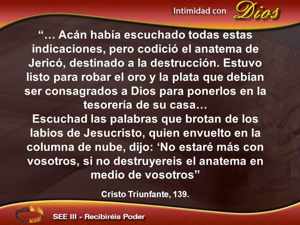 … Acán había escuchado todas estas indicaciones, pero codició el anatema de Jericó, destinado a la destrucción. Estuvo listo para robar el oro y la plata que debían ser consagrados a Dios para ponerlos en la tesorería de su casa…