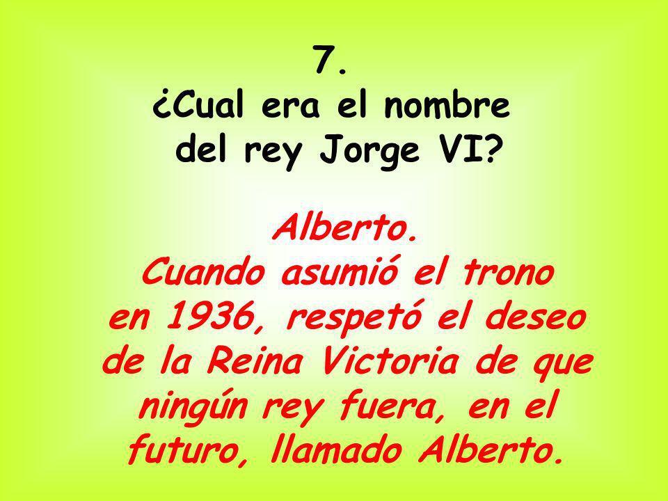 7. ¿Cual era el nombre. del rey Jorge VI Alberto. Cuando asumió el trono. en 1936, respetó el deseo.
