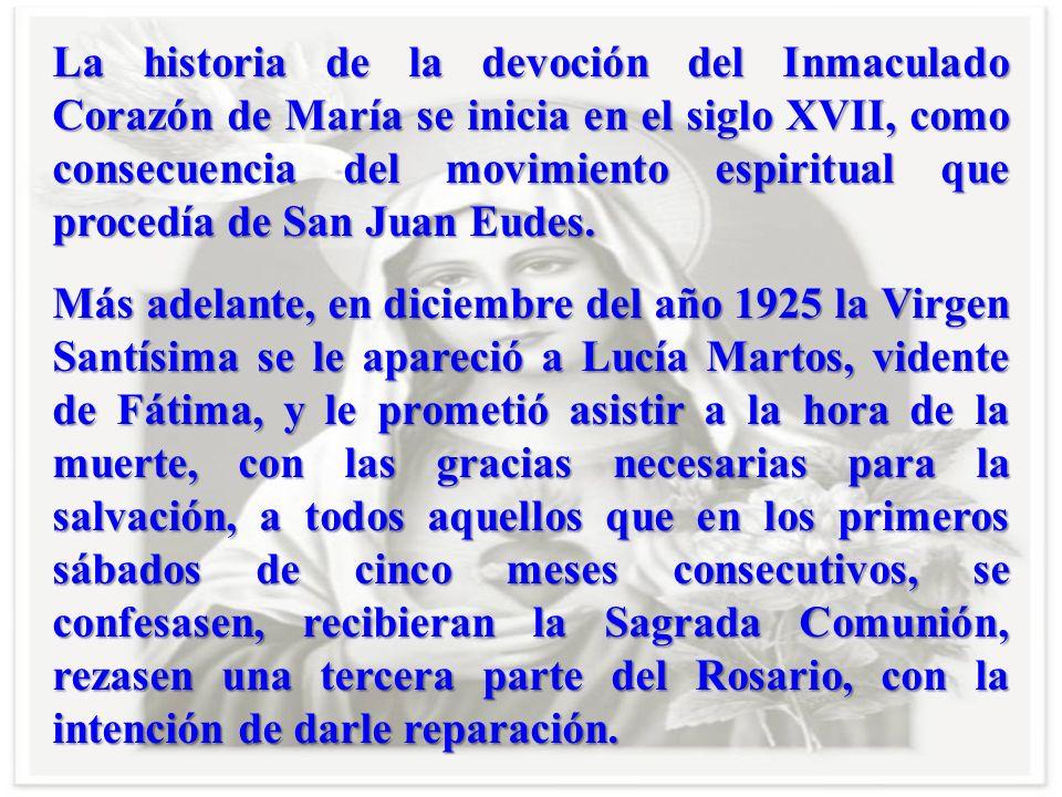 La historia de la devoción del Inmaculado Corazón de María se inicia en el siglo XVII, como consecuencia del movimiento espiritual que procedía de San Juan Eudes.
