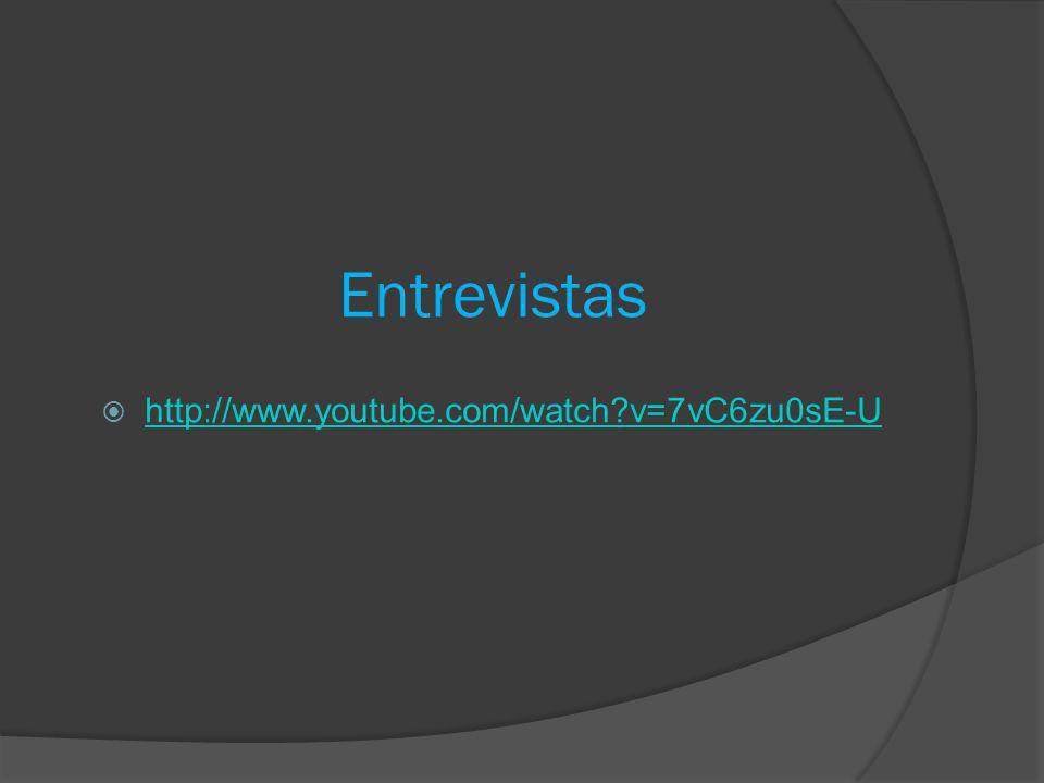 Entrevistas http://www.youtube.com/watch v=7vC6zu0sE-U