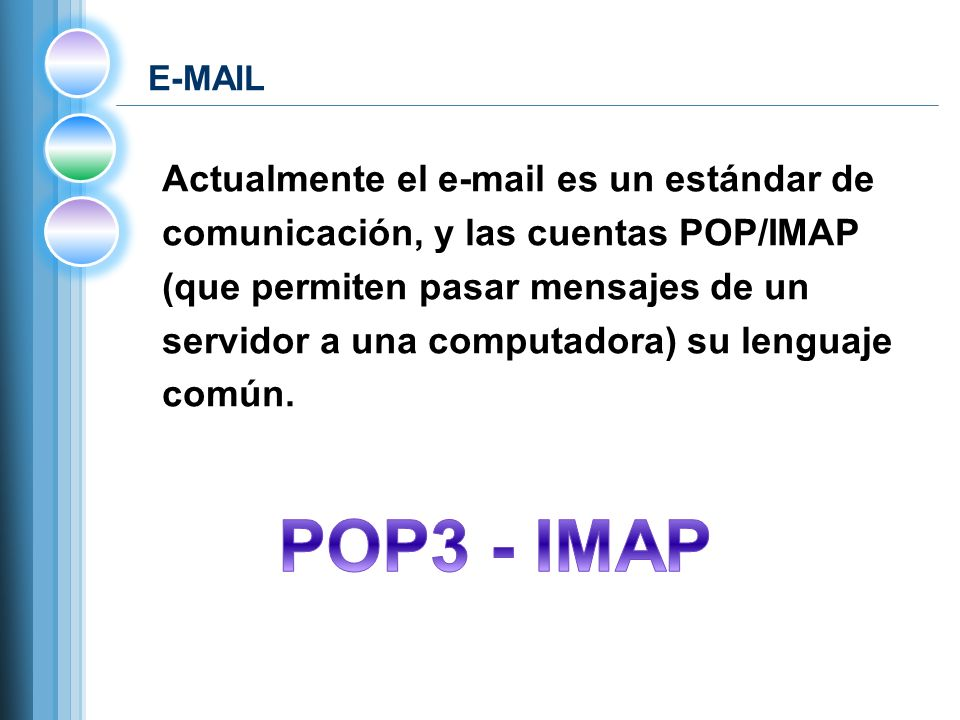 POP3 - IMAP Actualmente el e-mail es un estándar de