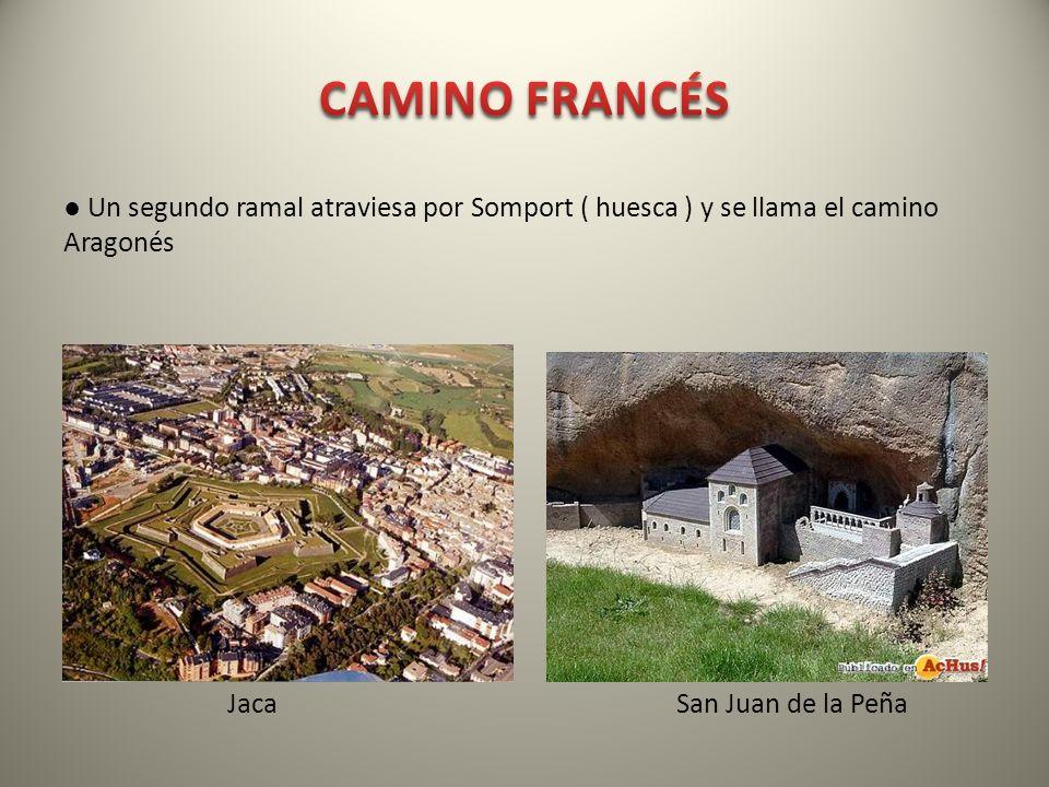 CAMINO FRANCÉS ● Un segundo ramal atraviesa por Somport ( huesca ) y se llama el camino Aragonés Jaca San Juan de la Peña