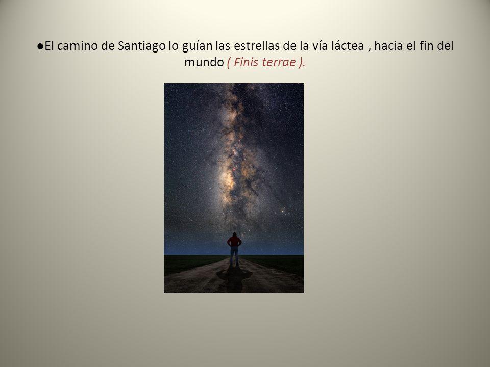 ●El camino de Santiago lo guían las estrellas de la vía láctea , hacia el fin del mundo ( Finis terrae ).
