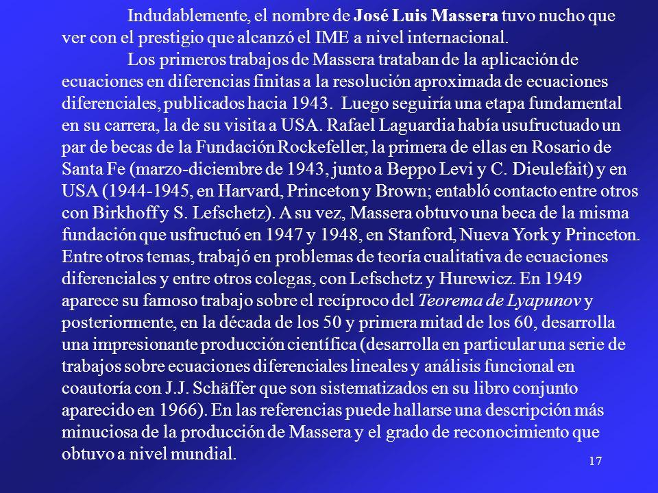 Indudablemente, el nombre de José Luis Massera tuvo nucho que ver con el prestigio que alcanzó el IME a nivel internacional.