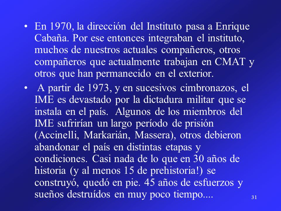 En 1970, la dirección del Instituto pasa a Enrique Cabaña
