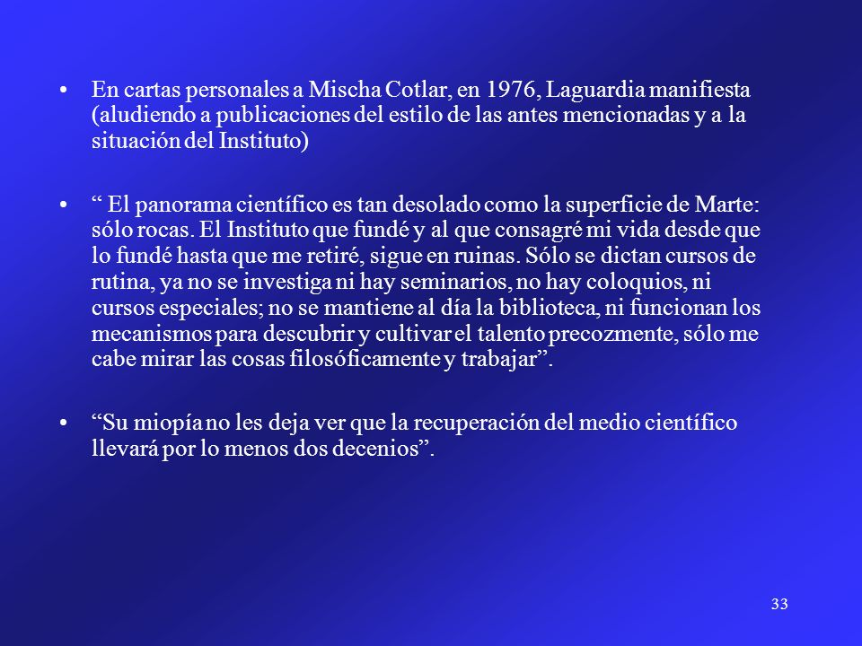 En cartas personales a Mischa Cotlar, en 1976, Laguardia manifiesta (aludiendo a publicaciones del estilo de las antes mencionadas y a la situación del Instituto)