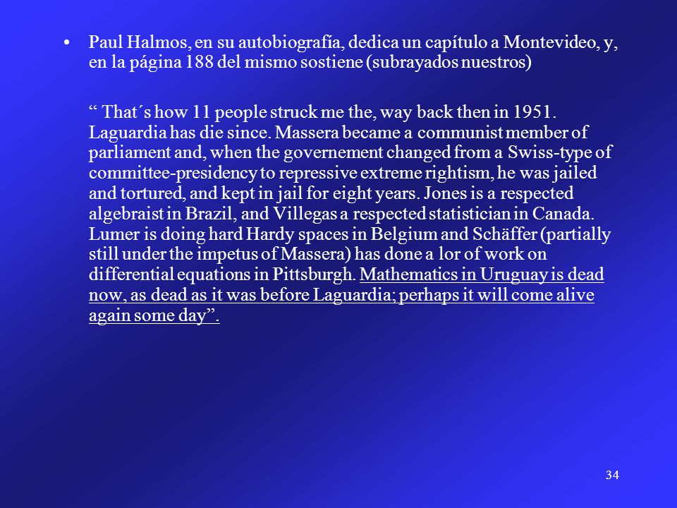 Paul Halmos, en su autobiografía, dedica un capítulo a Montevideo, y, en la página 188 del mismo sostiene (subrayados nuestros)