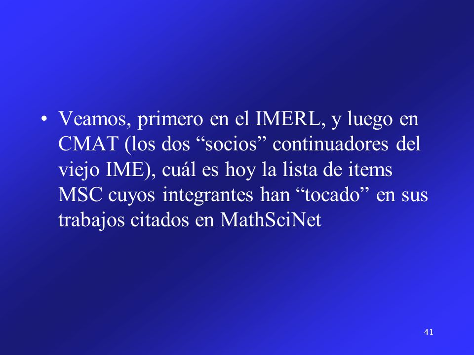 Veamos, primero en el IMERL, y luego en CMAT (los dos socios continuadores del viejo IME), cuál es hoy la lista de items MSC cuyos integrantes han tocado en sus trabajos citados en MathSciNet