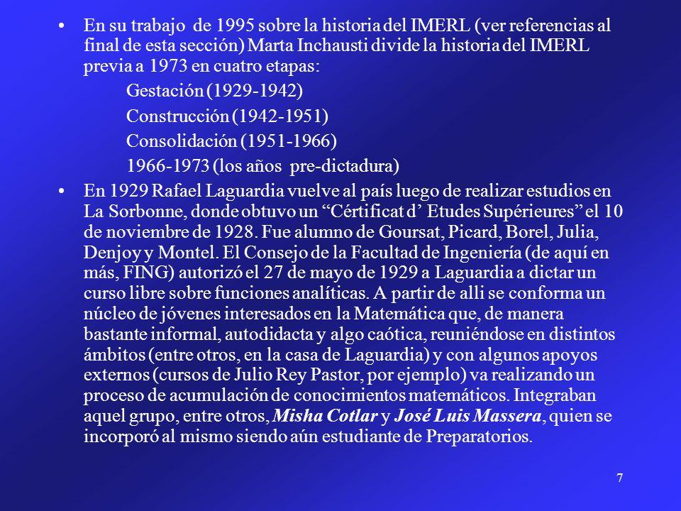En su trabajo de 1995 sobre la historia del IMERL (ver referencias al final de esta sección) Marta Inchausti divide la historia del IMERL previa a 1973 en cuatro etapas: