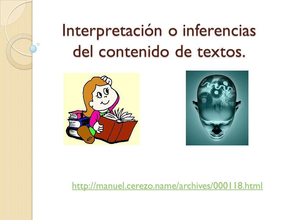 Interpretación o inferencias del contenido de textos.