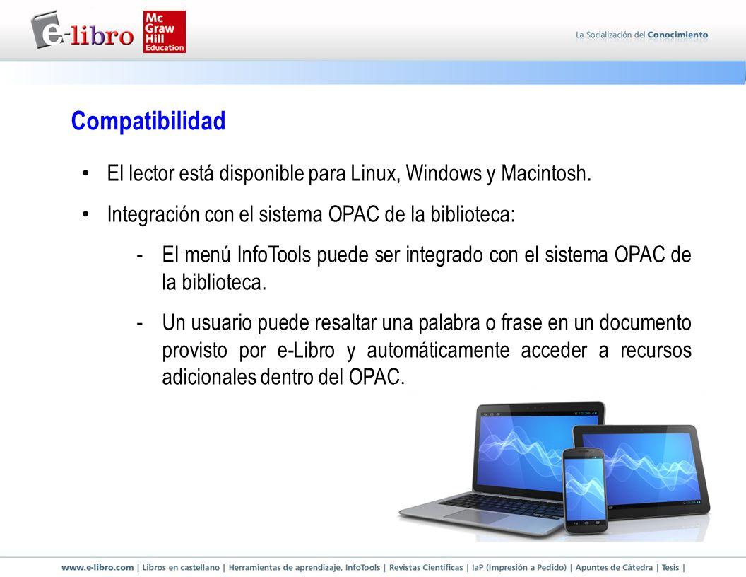 Compatibilidad El lector está disponible para Linux, Windows y Macintosh. Integración con el sistema OPAC de la biblioteca: