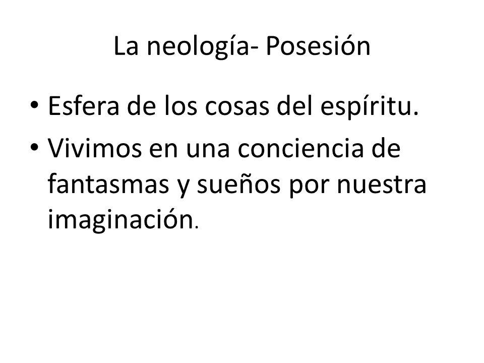 La neología- Posesión Esfera de los cosas del espíritu.