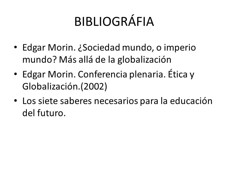 BIBLIOGRÁFIA Edgar Morin. ¿Sociedad mundo, o imperio mundo Más allá de la globalización.