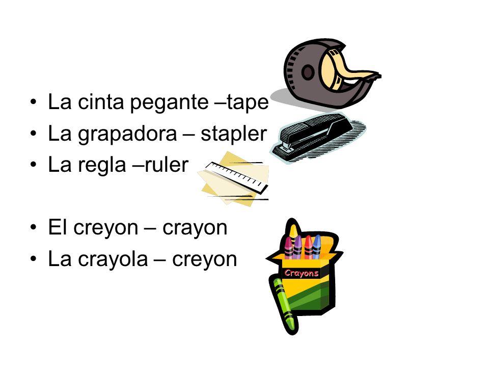 La cinta pegante –tape La grapadora – stapler. La regla –ruler.