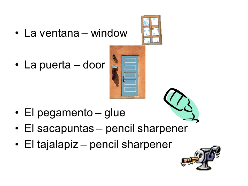 La ventana – window La puerta – door. El pegamento – glue.