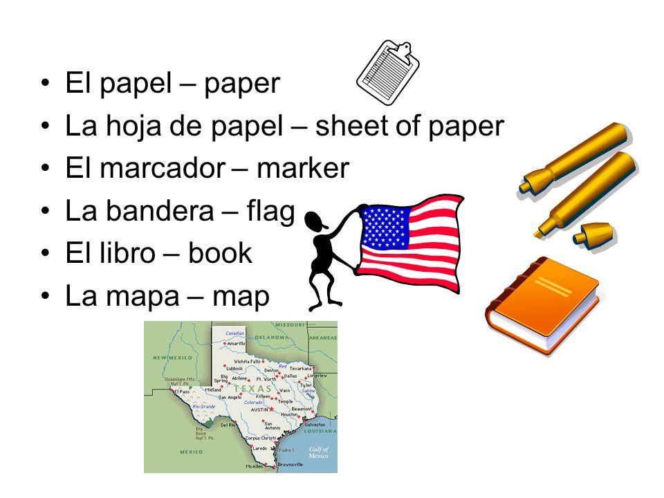 El papel – paper La hoja de papel – sheet of paper. El marcador – marker. La bandera – flag. El libro – book.