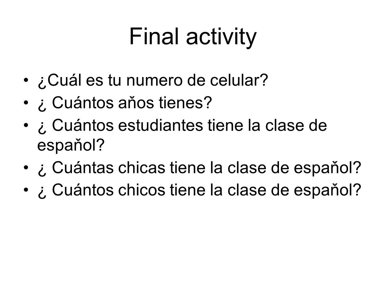 Final activity ¿Cuál es tu numero de celular ¿ Cuántos aňos tienes