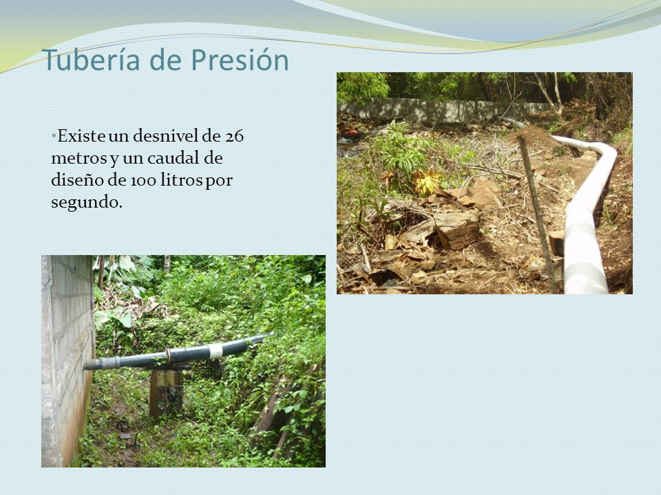 Tubería de Presión Existe un desnivel de 26 metros y un caudal de diseño de 100 litros por segundo.