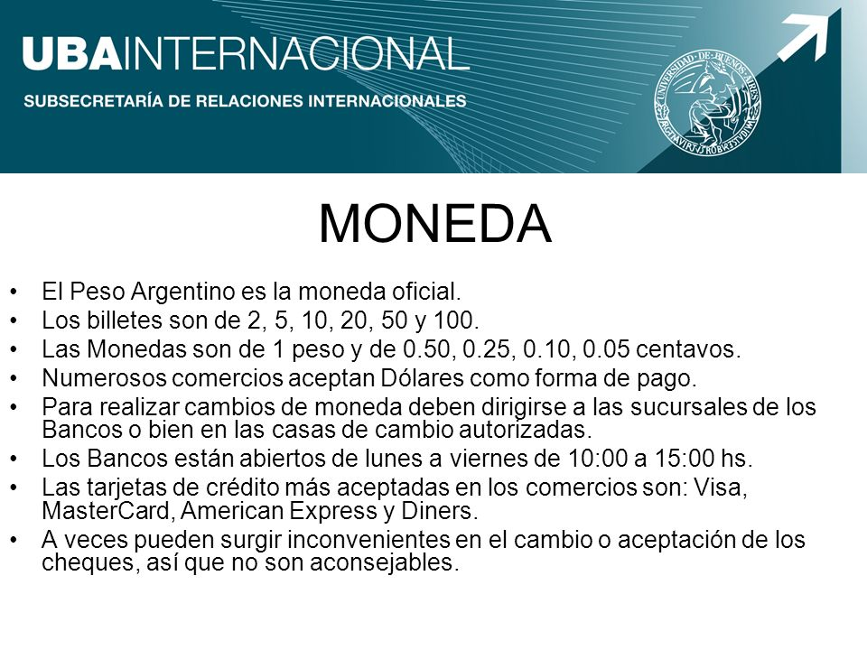 MONEDA El Peso Argentino es la moneda oficial.