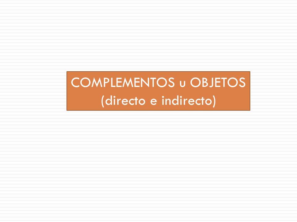COMPLEMENTOS u OBJETOS (directo e indirecto)