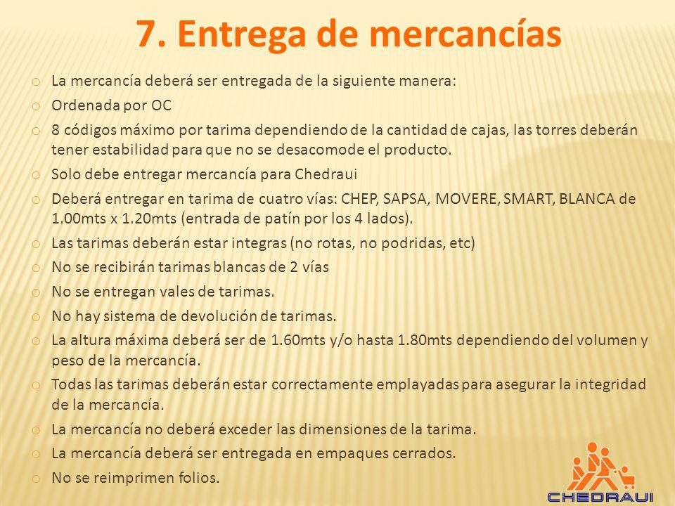 7. Entrega de mercancías La mercancía deberá ser entregada de la siguiente manera: Ordenada por OC.