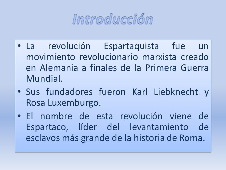 Introducción La revolución Espartaquista fue un movimiento revolucionario marxista creado en Alemania a finales de la Primera Guerra Mundial.