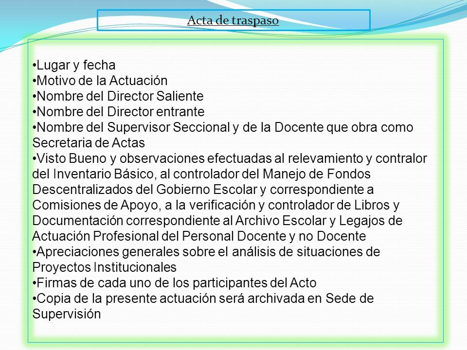 Acta de traspaso Lugar y fecha. Motivo de la Actuación. Nombre del Director Saliente. Nombre del Director entrante.