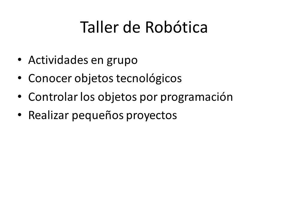 Taller de Robótica Actividades en grupo Conocer objetos tecnológicos
