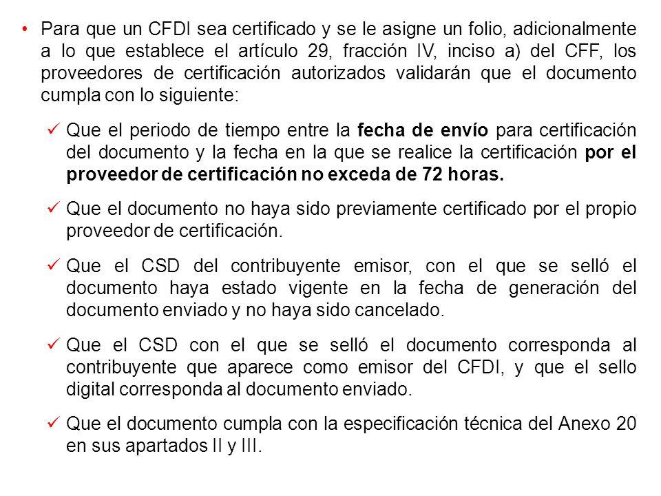 Para que un CFDI sea certificado y se le asigne un folio, adicionalmente a lo que establece el artículo 29, fracción IV, inciso a) del CFF, los proveedores de certificación autorizados validarán que el documento cumpla con lo siguiente:
