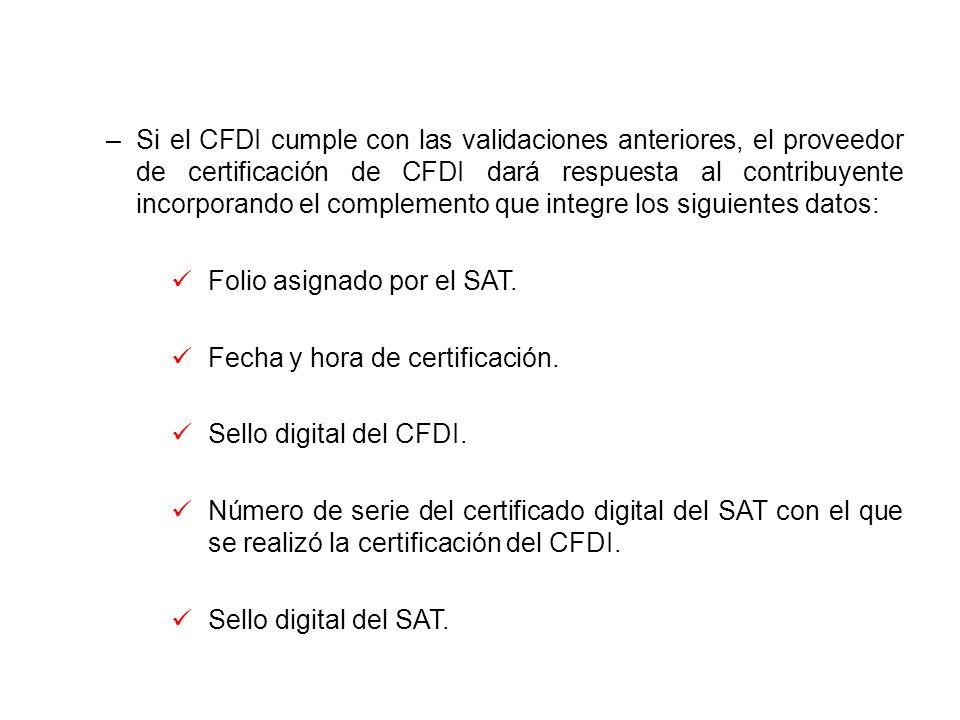 Si el CFDI cumple con las validaciones anteriores, el proveedor de certificación de CFDI dará respuesta al contribuyente incorporando el complemento que integre los siguientes datos: