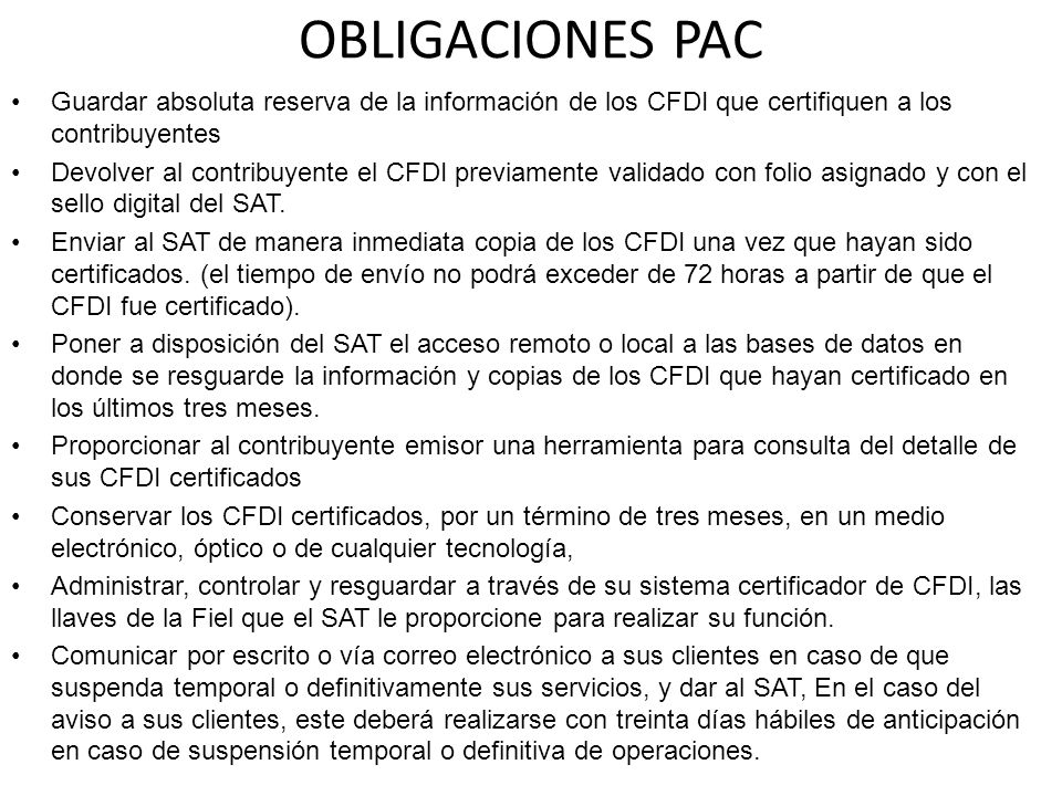 OBLIGACIONES PAC Guardar absoluta reserva de la información de los CFDI que certifiquen a los contribuyentes.