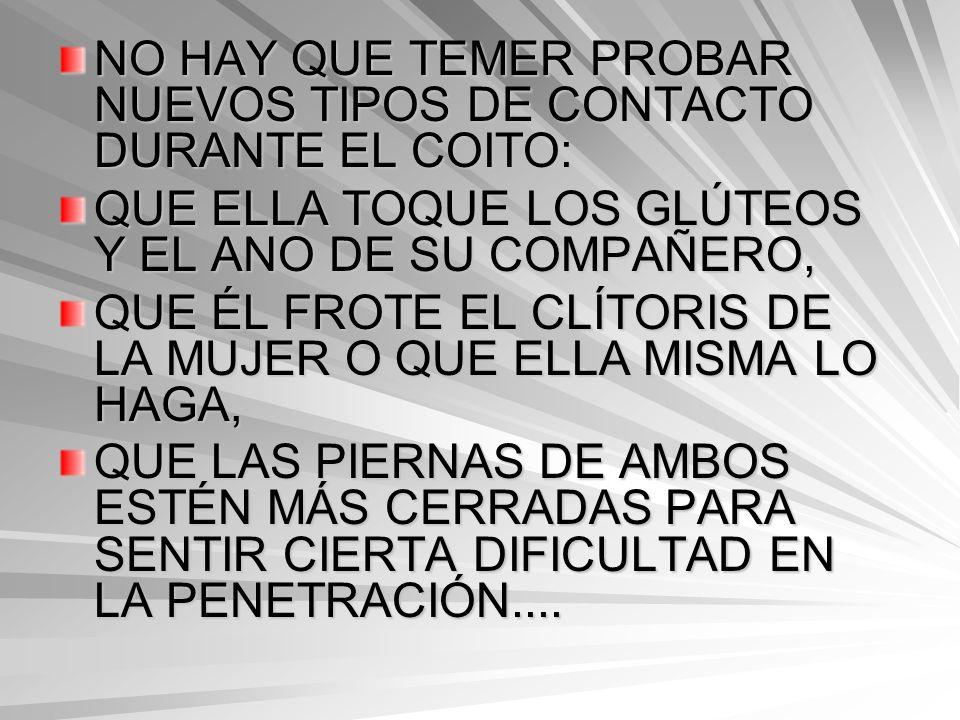 NO HAY QUE TEMER PROBAR NUEVOS TIPOS DE CONTACTO DURANTE EL COITO: