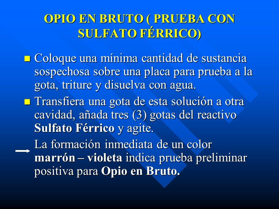 OPIO EN BRUTO ( PRUEBA CON SULFATO FÉRRICO)