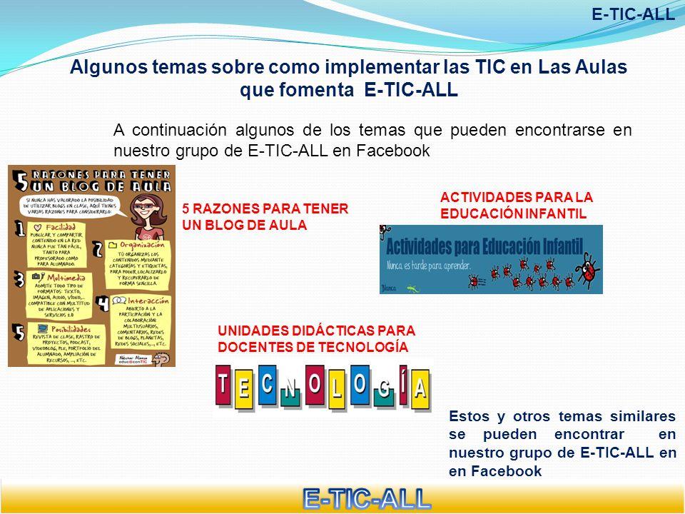E-TIC-ALL Algunos temas sobre como implementar las TIC en Las Aulas que fomenta E-TIC-ALL.
