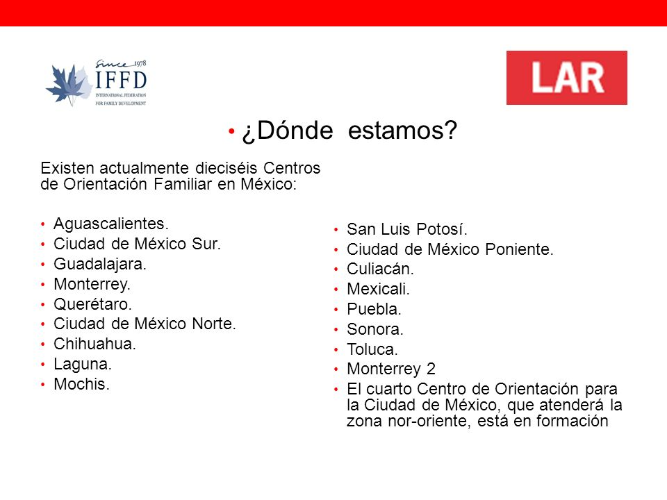 ¿Dónde estamos Existen actualmente dieciséis Centros de Orientación Familiar en México: Aguascalientes.