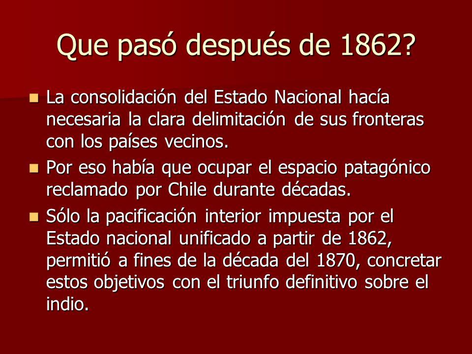 Que pasó después de 1862 La consolidación del Estado Nacional hacía necesaria la clara delimitación de sus fronteras con los países vecinos.