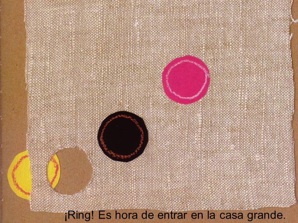 ¡Ring! Es hora de entrar en la casa grande.