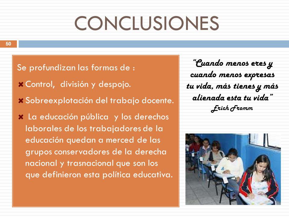 CONCLUSIONES Se profundizan las formas de : Control, división y despojo. Sobreexplotación del trabajo docente.