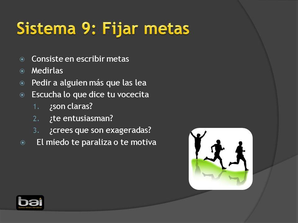 Sistema 9: Fijar metas Consiste en escribir metas Medirlas