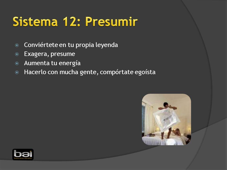 Sistema 12: Presumir Conviértete en tu propia leyenda Exagera, presume