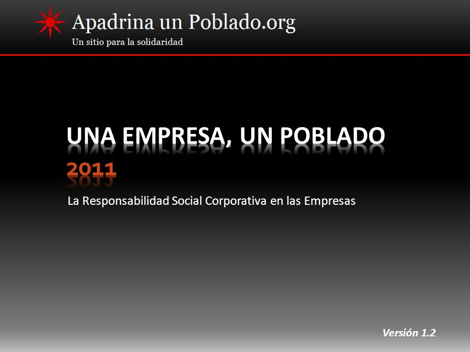 UNA EMPRESA, UN POBLADO 2011 La Responsabilidad Social Corporativa en las Empresas Versión 1.2
