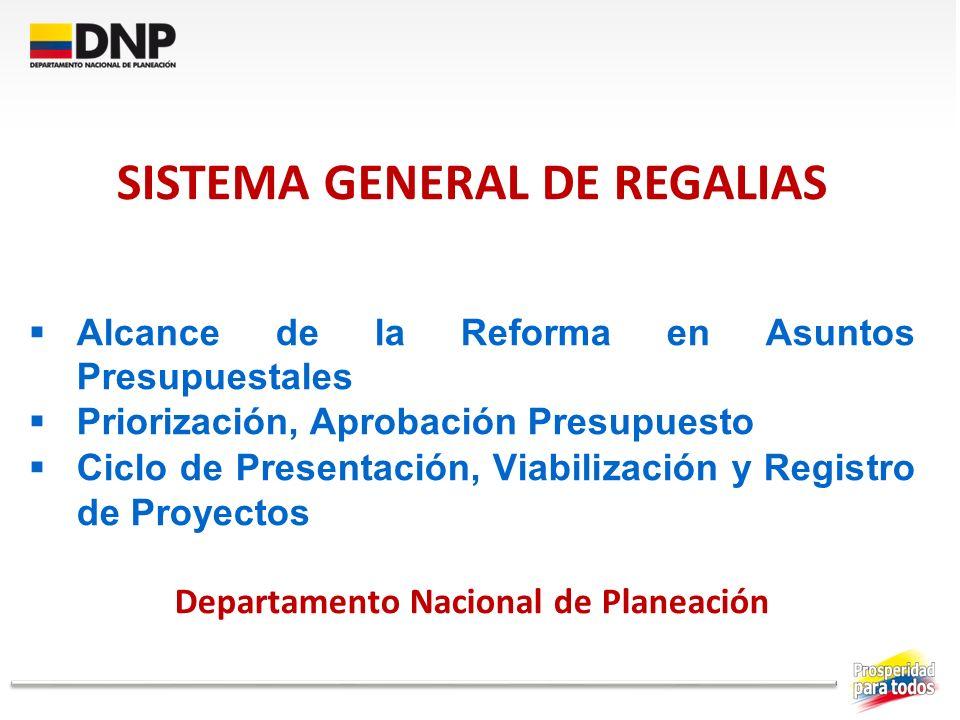SISTEMA GENERAL DE REGALIAS Departamento Nacional de Planeación