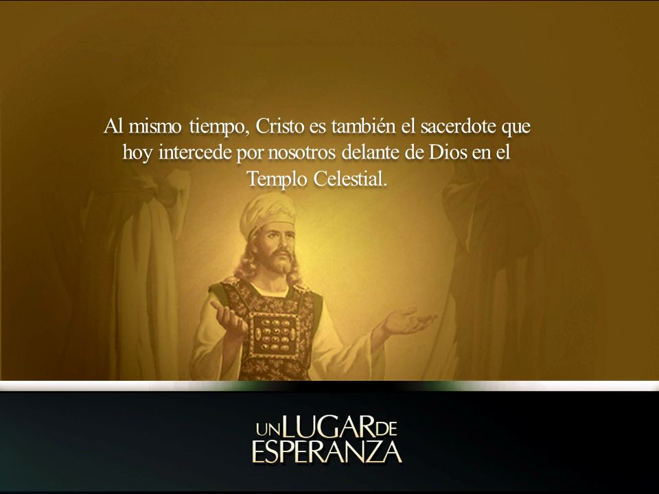 Al mismo tiempo, Cristo es también el sacerdote que hoy intercede por nosotros delante de Dios en el Templo Celestial.