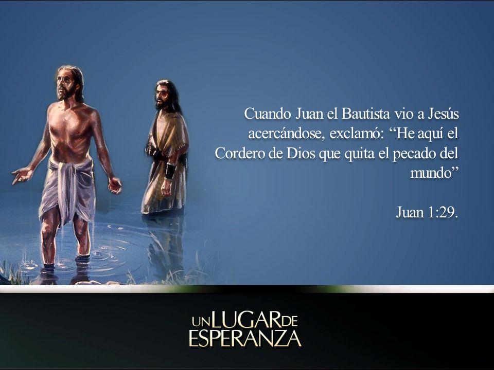 Cuando Juan el Bautista vio a Jesús acercándose, exclamó: He aquí el Cordero de Dios que quita el pecado del mundo Juan 1:29.