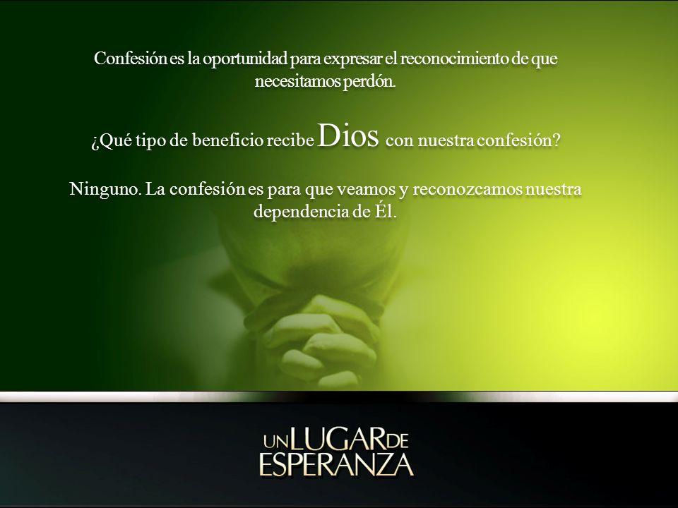 ¿Qué tipo de beneficio recibe Dios con nuestra confesión