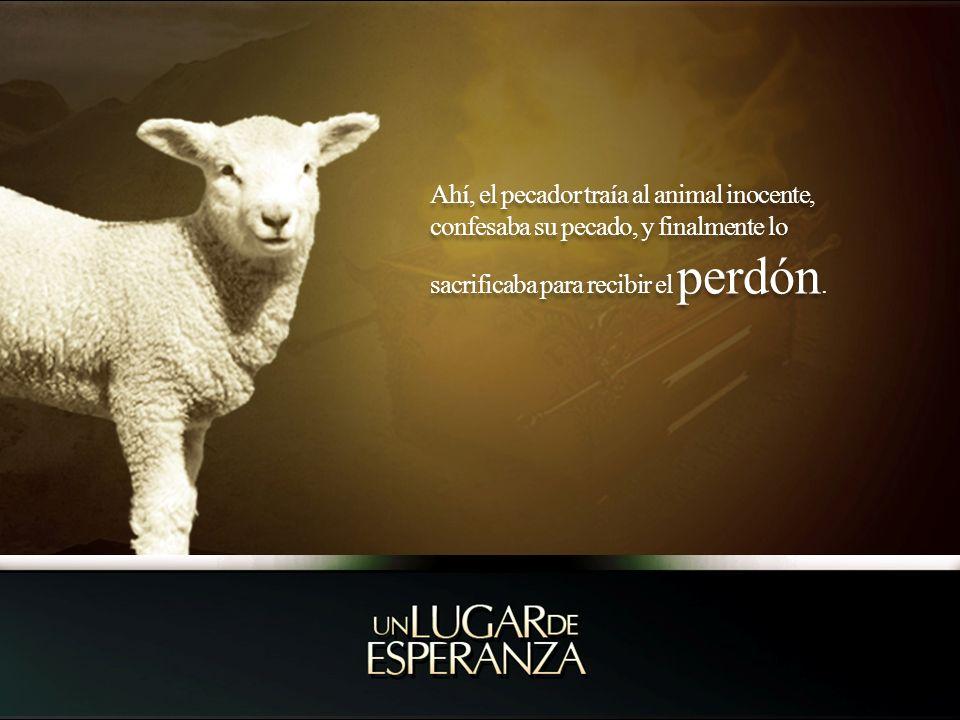 Ahí, el pecador traía al animal inocente, confesaba su pecado, y finalmente lo sacrificaba para recibir el perdón.
