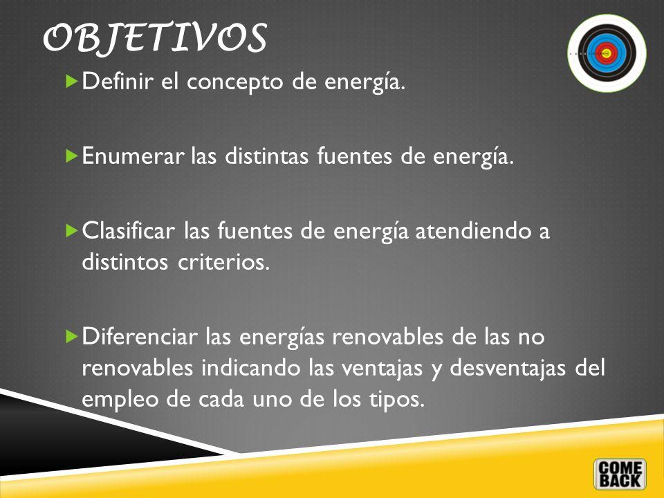 OBJETIVOS Definir el concepto de energía.