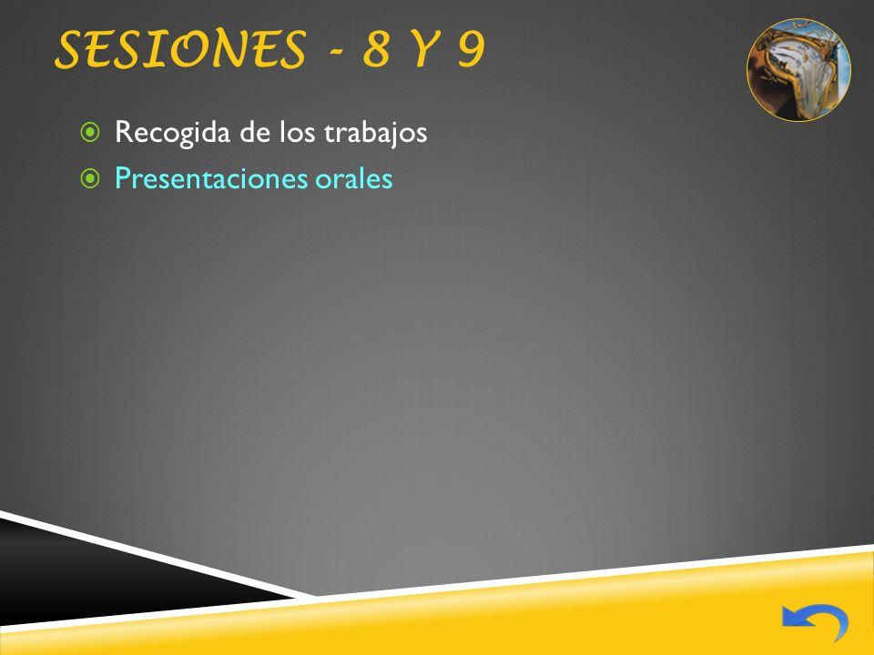 SESIONES - 8 y 9 Recogida de los trabajos Presentaciones orales